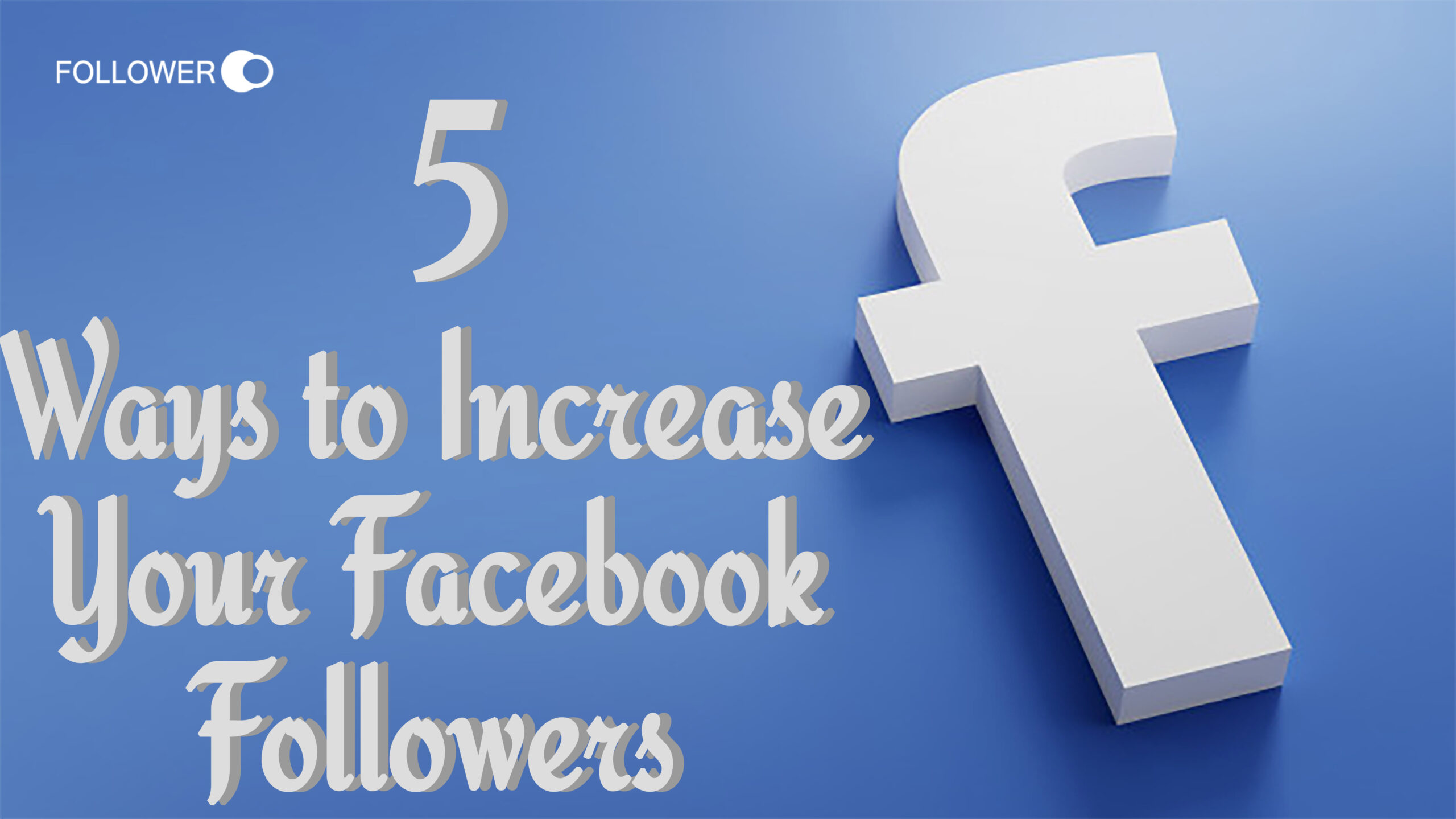5 Ways to Increase Your Facebook Followers